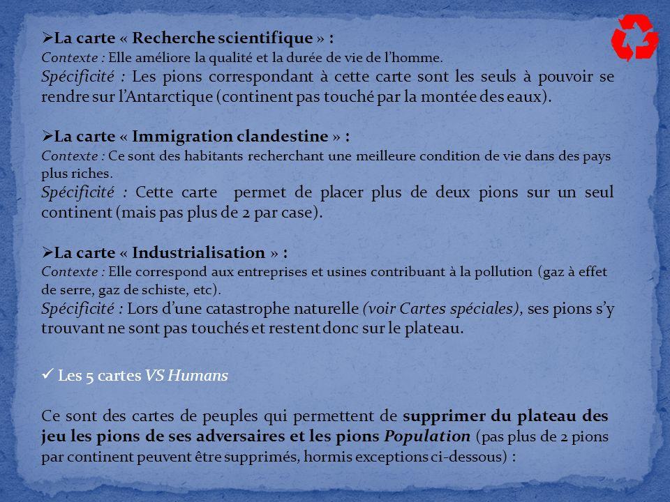  La carte « Recherche scientifique » : Contexte : Elle améliore la qualité et la durée de vie de l'homme. Spécificité : Les pions correspondant à cet