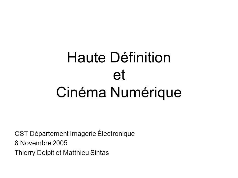 Haute Définition et Cinéma Numérique CST Département Imagerie Électronique 8 Novembre 2005 Thierry Delpit et Matthieu Sintas