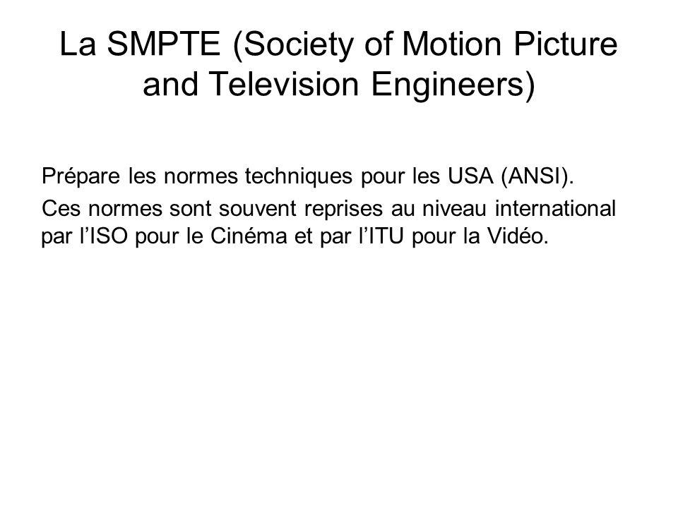 La SMPTE (Society of Motion Picture and Television Engineers) Prépare les normes techniques pour les USA (ANSI). Ces normes sont souvent reprises au n