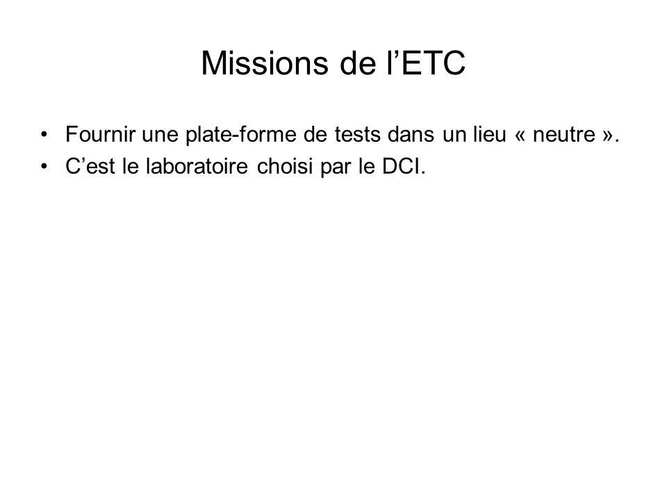 Missions de l'ETC Fournir une plate-forme de tests dans un lieu « neutre ». C'est le laboratoire choisi par le DCI.