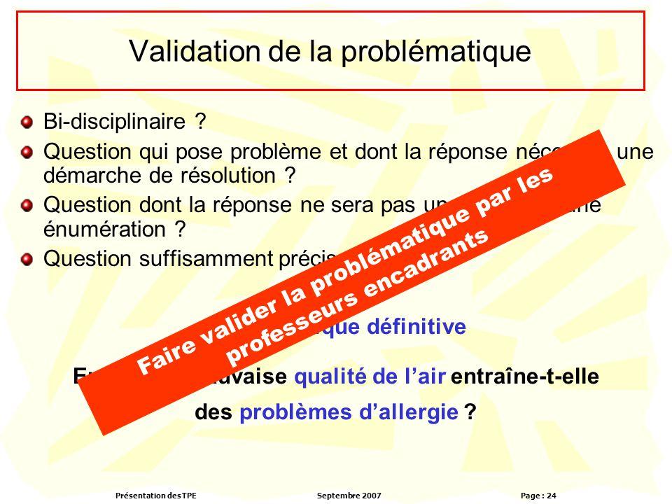 Présentation des TPESeptembre 2007 Page : 24 Validation de la problématique Problématique définitive En quoi la mauvaise qualité de l'air entraîne-t-e