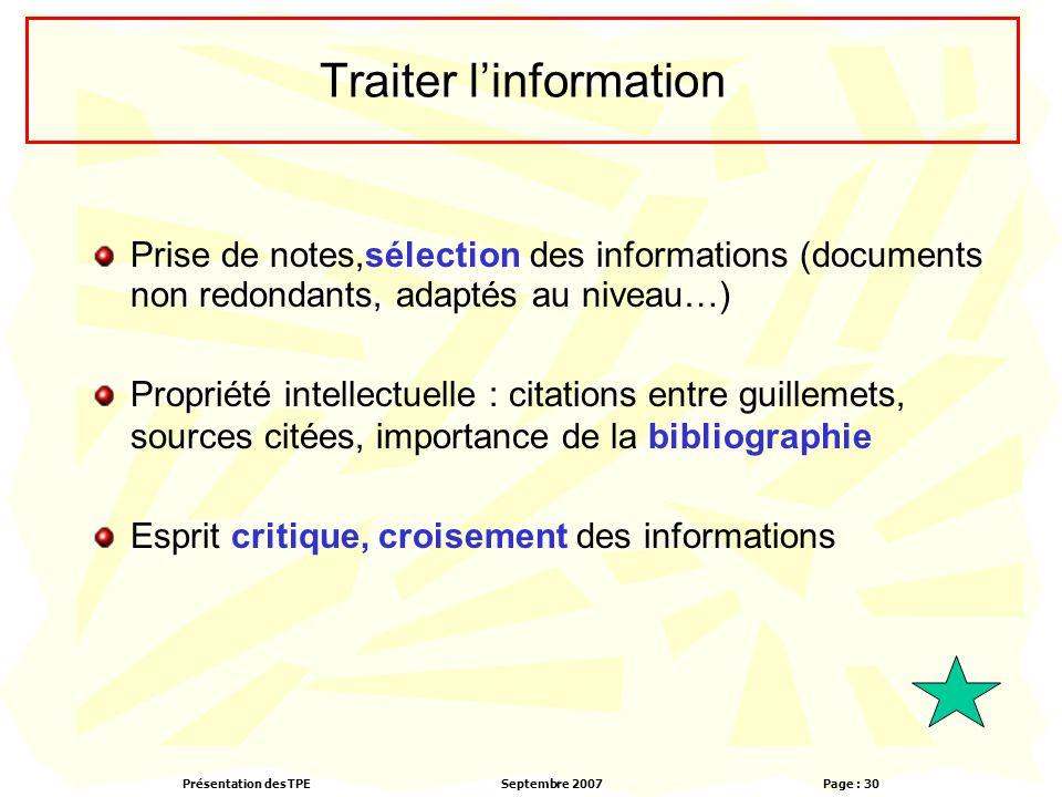 Présentation des TPESeptembre 2007 Page : 30 Traiter l'information Prise de notes,sélection des informations (documents non redondants, adaptés au niv