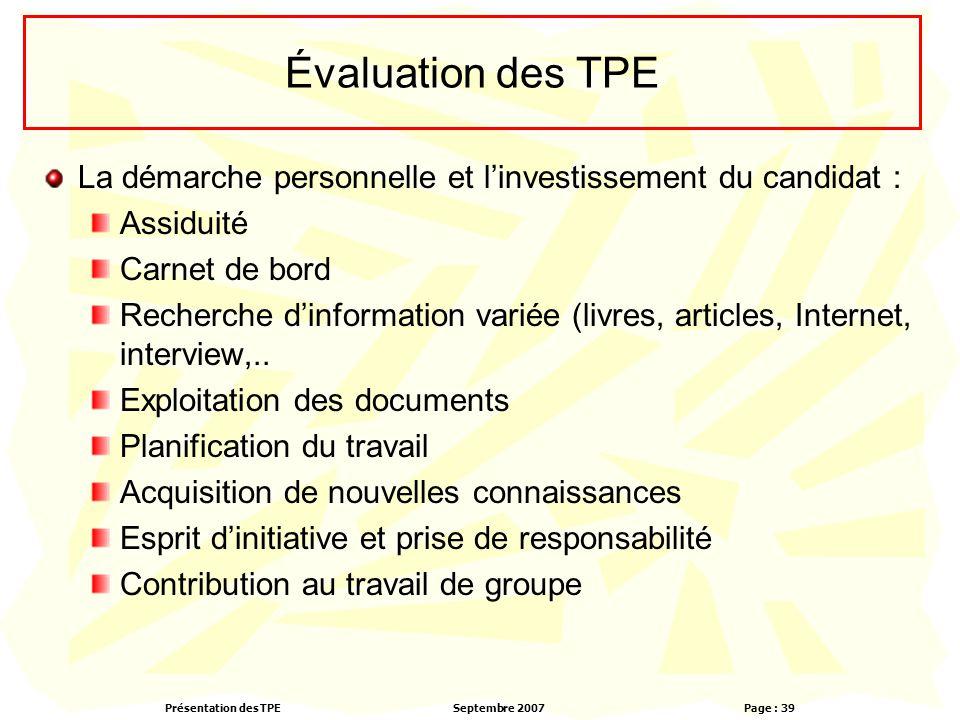 Présentation des TPESeptembre 2007 Page : 39 Évaluation des TPE La démarche personnelle et l'investissement du candidat : Assiduité Carnet de bord Rec