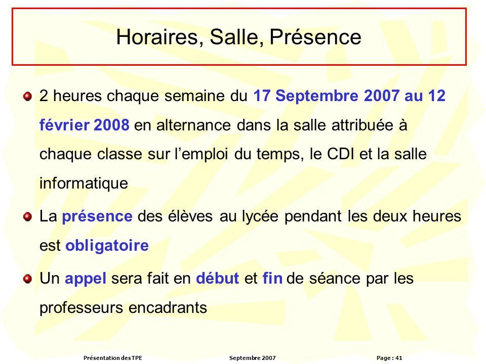 Présentation des TPESeptembre 2007 Page : 41 Horaires, Salle, Présence 2 heures chaque semaine du 17 Septembre 2007 au 12 février 2008 en alternance d