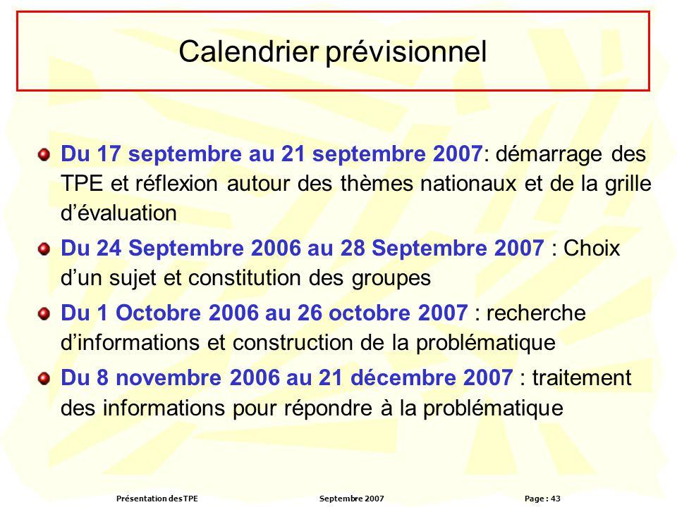 Présentation des TPESeptembre 2007 Page : 43 Calendrier prévisionnel Du 17 septembre au 21 septembre 2007: démarrage des TPE et réflexion autour des t