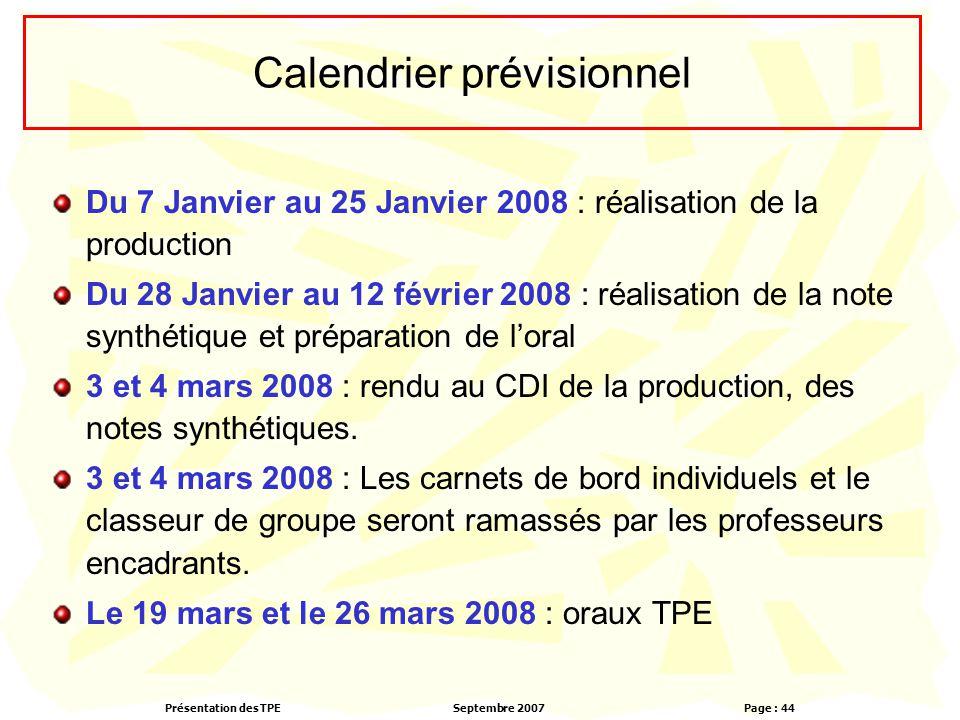Présentation des TPESeptembre 2007 Page : 44 Calendrier prévisionnel Du 7 Janvier au 25 Janvier 2008 : réalisation de la production Du 28 Janvier au 12 février 2008 : réalisation de la note synthétique et préparation de l'oral 3 et 4 mars 2008 : rendu au CDI de la production, des notes synthétiques.