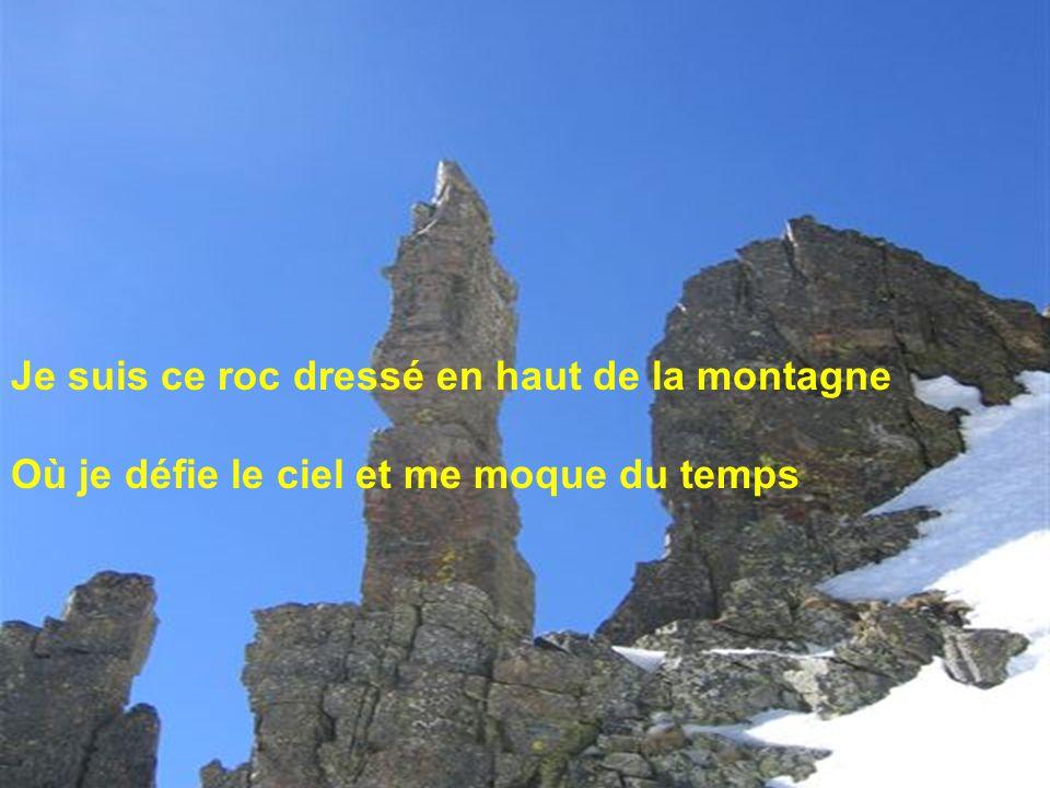 Je suis ce roc dressé en haut de la montagne Où je défie le ciel et me moque du temps Photo Jacques Venes