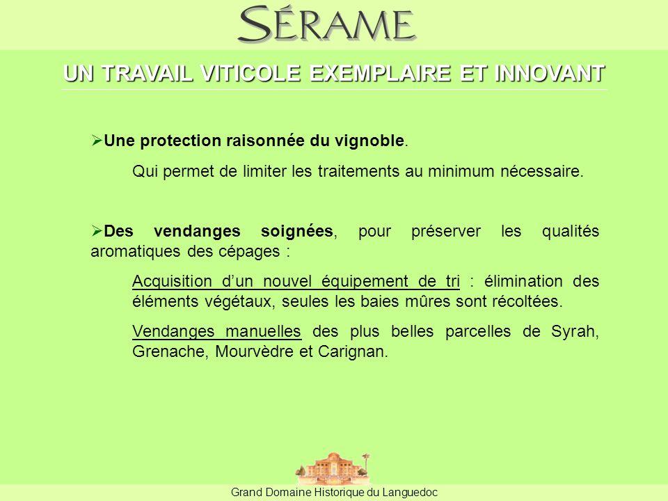 Grand Domaine Historique du Languedoc UN TRAVAIL VITICOLE EXEMPLAIRE ET INNOVANT  Une protection raisonnée du vignoble.