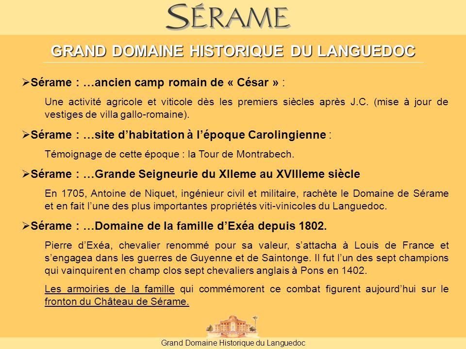 Grand Domaine Historique du Languedoc GRAND DOMAINE HISTORIQUE DU LANGUEDOC  Sérame : …ancien camp romain de « César » : Une activité agricole et viticole dès les premiers siècles après J.C.