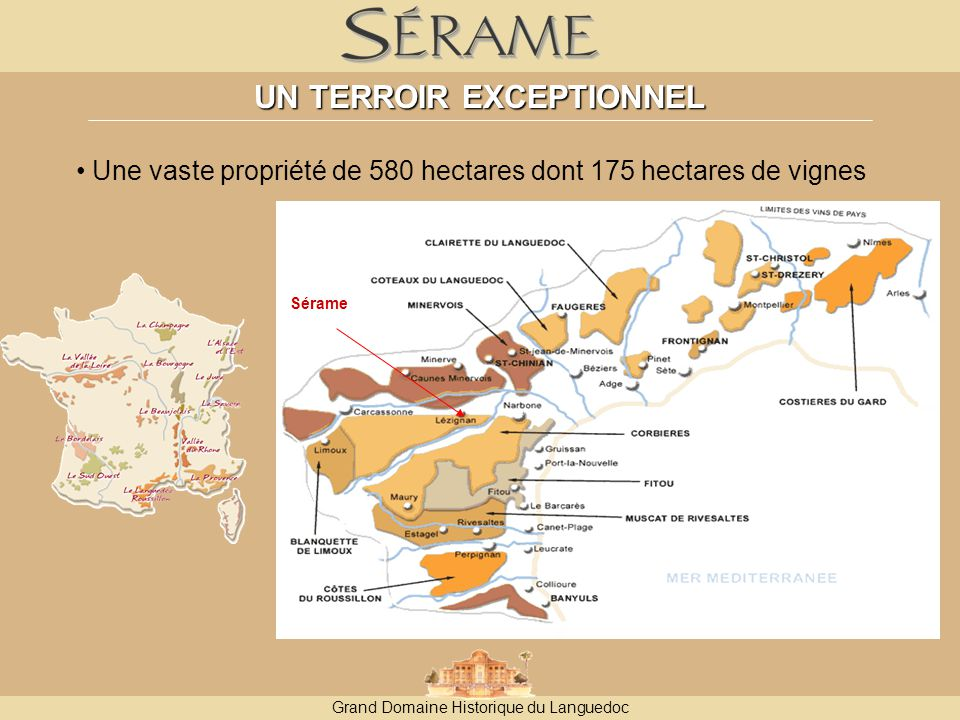 Grand Domaine Historique du Languedoc UN TERROIR EXCEPTIONNEL Une vaste propriété de 580 hectares dont 175 hectares de vignes Sérame