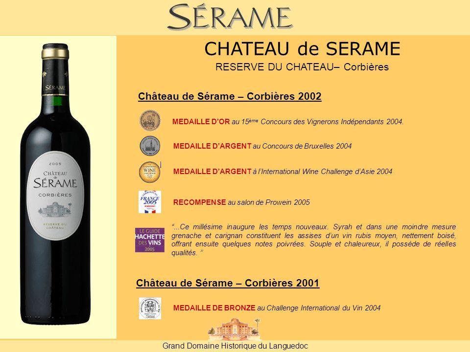 Grand Domaine Historique du Languedoc Château de Sérame – Corbières 2002 MEDAILLE D'OR au 15 ème Concours des Vignerons Indépendants 2004.