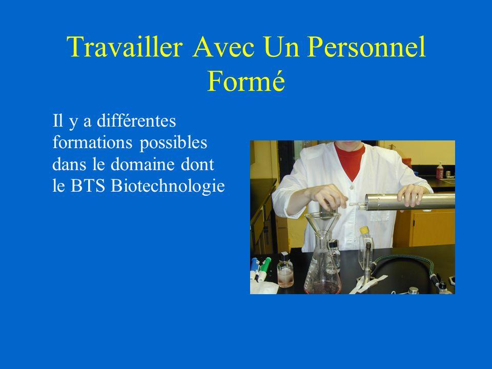 Travailler Avec Un Personnel Formé Il y a différentes formations possibles dans le domaine dont le BTS Biotechnologie