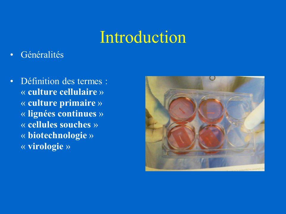 Introduction Généralités Définition des termes : « culture cellulaire » « culture primaire » « lignées continues » « cellules souches » « biotechnolog