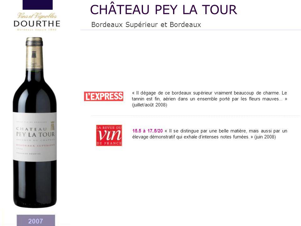 2007 Bordeaux Supérieur et Bordeaux CHÂTEAU PEY LA TOUR « Il dégage de ce bordeaux supérieur vraiment beaucoup de charme. Le tannin est fin, aérien da