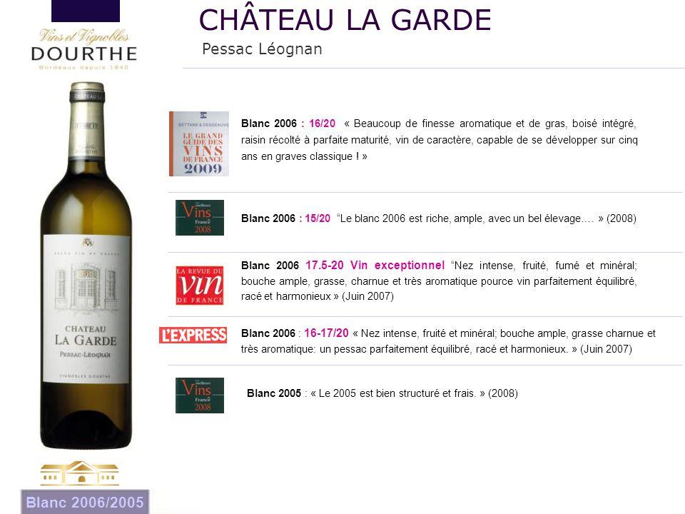 """Pessac Léognan CHÂTEAU LA GARDE Blanc 2006/2005 Blanc 2006 : 15/20 """"Le blanc 2006 est riche, ample, avec un bel élevage…. » (2008) Blanc 2006 17.5-20"""