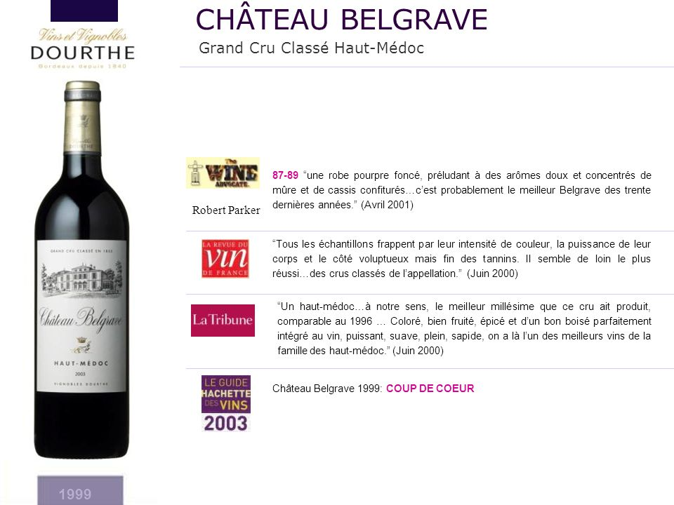 """Château Belgrave 1999: COUP DE COEUR 87-89 """"une robe pourpre foncé, préludant à des arômes doux et concentrés de mûre et de cassis confiturés…c'est pr"""