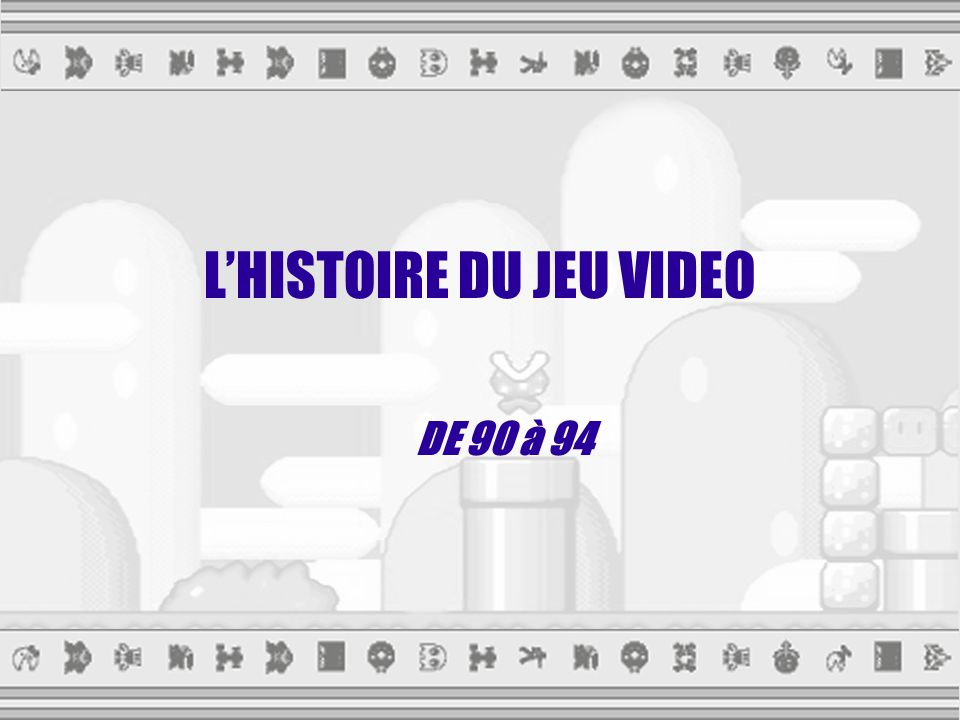 L'HISTOIRE DU JEU VIDEO DE 90 à 94