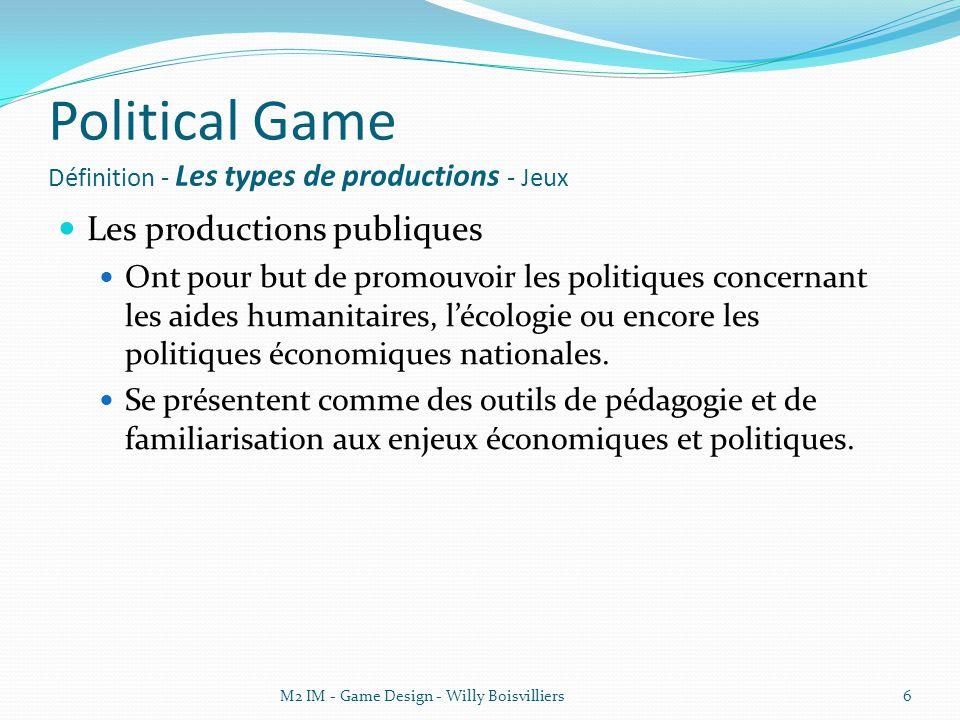 Political Game Définition - Les types de productions - Jeux Les productions publiques Ont pour but de promouvoir les politiques concernant les aides humanitaires, l'écologie ou encore les politiques économiques nationales.