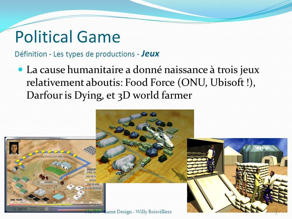 Political Game Définition - Les types de productions - Jeux La cause humanitaire a donné naissance à trois jeux relativement aboutis: Food Force (ONU, Ubisoft !), Darfour is Dying, et 3D world farmer 7M2 IM - Game Design - Willy Boisvilliers