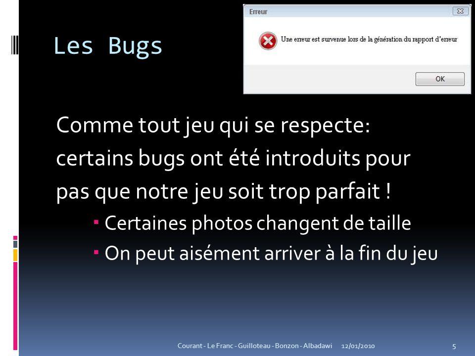 Les Bugs Comme tout jeu qui se respecte: certains bugs ont été introduits pour pas que notre jeu soit trop parfait !  Certaines photos changent de ta