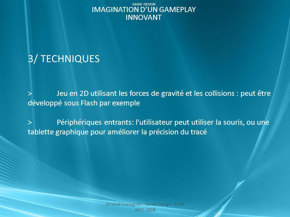 3/ TECHNIQUES > Jeu en 2D utilisant les forces de gravité et les collisions : peut être développé sous Flash par exemple >Périphériques entrants: l'ut