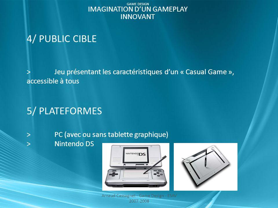 4/ PUBLIC CIBLE >Jeu présentant les caractéristiques d'un « Casual Game », accessible à tous 5/ PLATEFORMES >PC (avec ou sans tablette graphique) >Nin