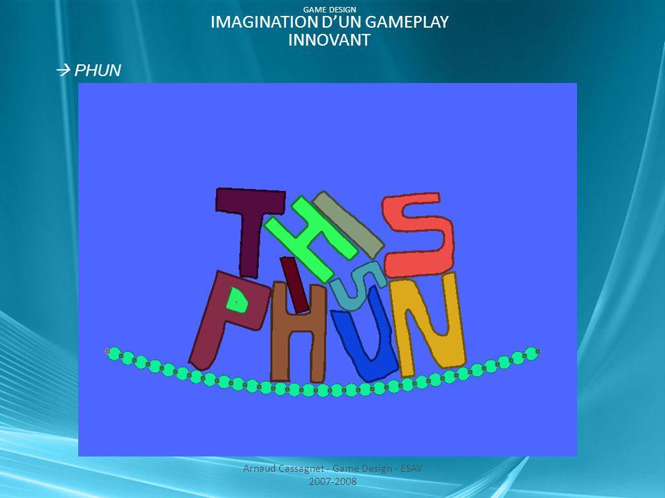 3/ TECHNIQUES > Jeu en 2D utilisant les forces de gravité et les collisions : peut être développé sous Flash par exemple >Périphériques entrants: l'utilisateur peut utiliser la souris, ou une tablette graphique pour améliorer la précision du tracé Arnaud Cassagnet - Game Design - ESAV 2007-2008 GAME DESIGN IMAGINATION D'UN GAMEPLAY INNOVANT