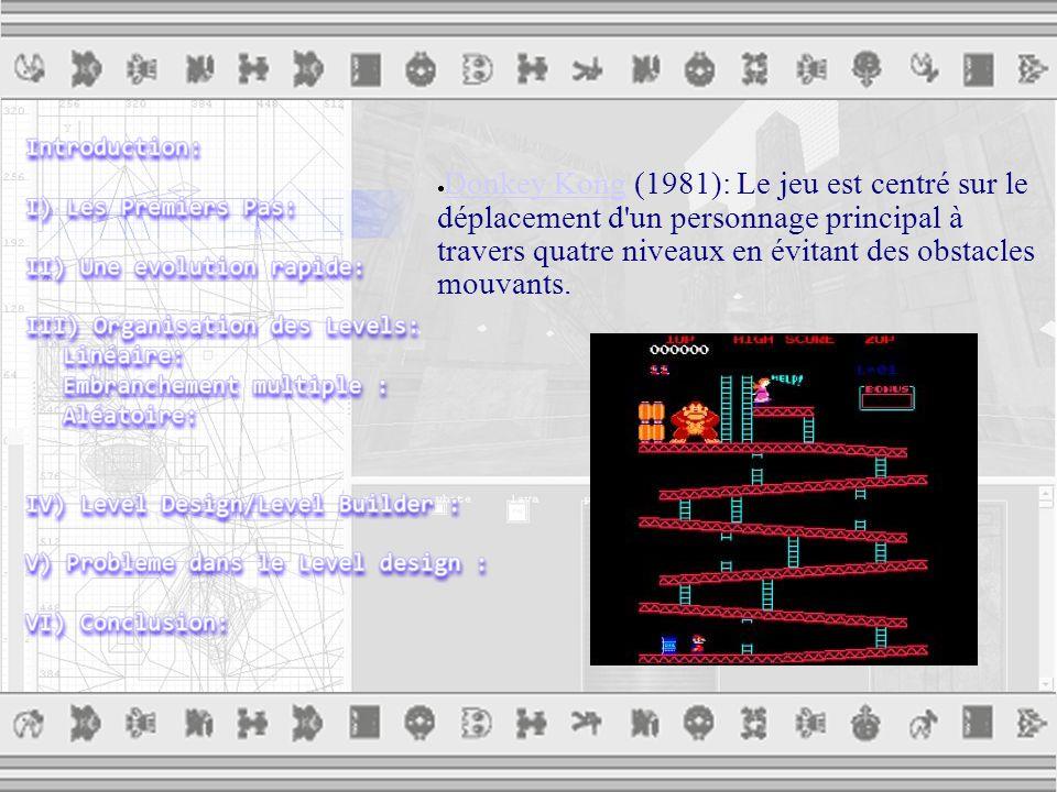  Donkey Kong (1981): Le jeu est centré sur le déplacement d un personnage principal à travers quatre niveaux en évitant des obstacles mouvants.