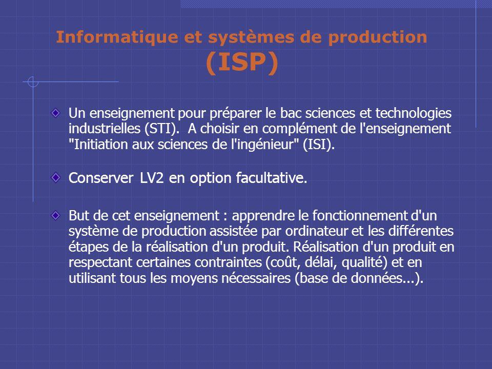 Initiation aux sciences de l'ingénieur (ISI) Il s'agit de s'initier aux matières scientifiques. On apprend à faire fonctionner un système automatisé,