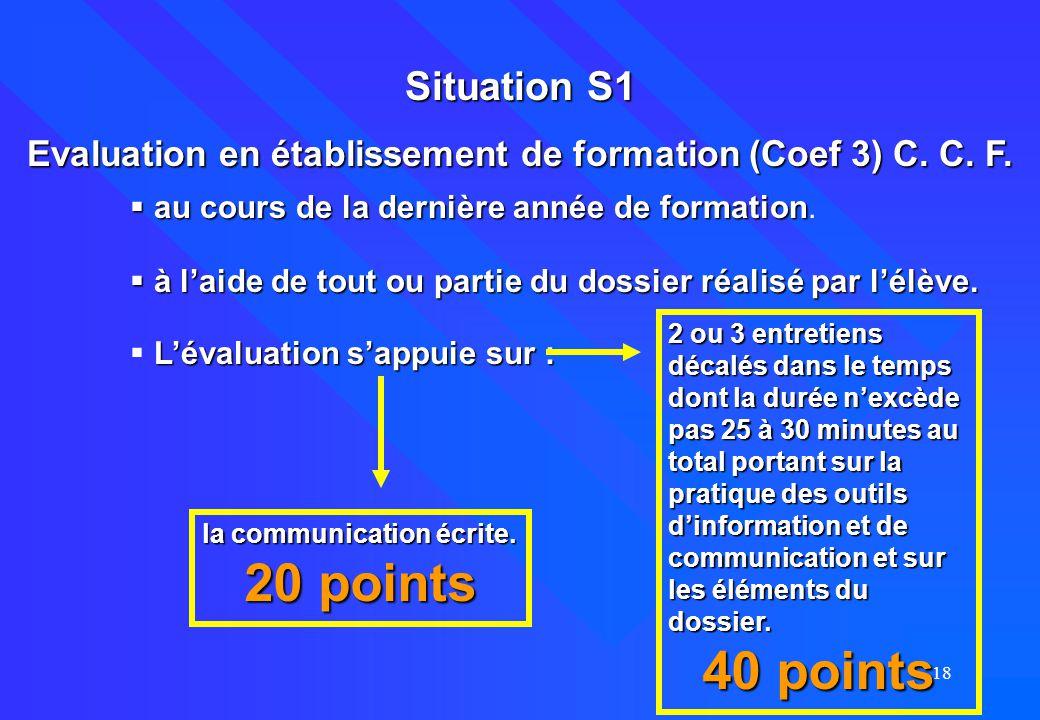 18 Situation S1 Evaluation en établissement de formation (Coef 3) C. C. F.  au cours de la dernière année de formation  au cours de la dernière anné