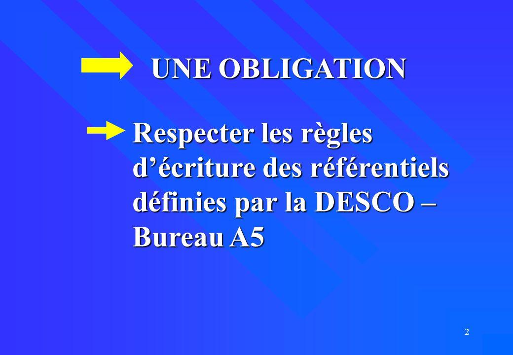 2 UNE OBLIGATION Respecter les règles d'écriture des référentiels définies par la DESCO – Bureau A5