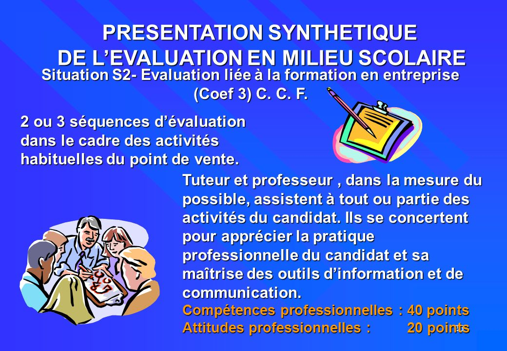 26 Situation S2- Evaluation liée à la formation en entreprise (Coef 3) C. C. F. PRESENTATION SYNTHETIQUE DE L'EVALUATION EN MILIEU SCOLAIRE 2 ou 3 séq