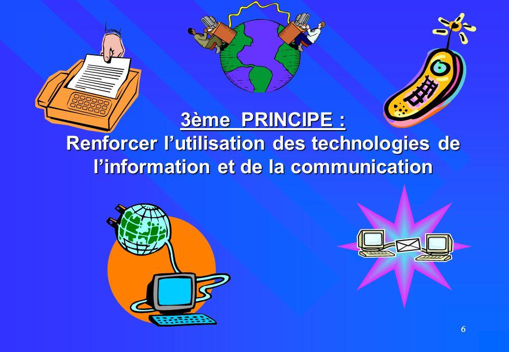 6 3ème PRINCIPE : Renforcer l'utilisation des technologies de l'information et de la communication
