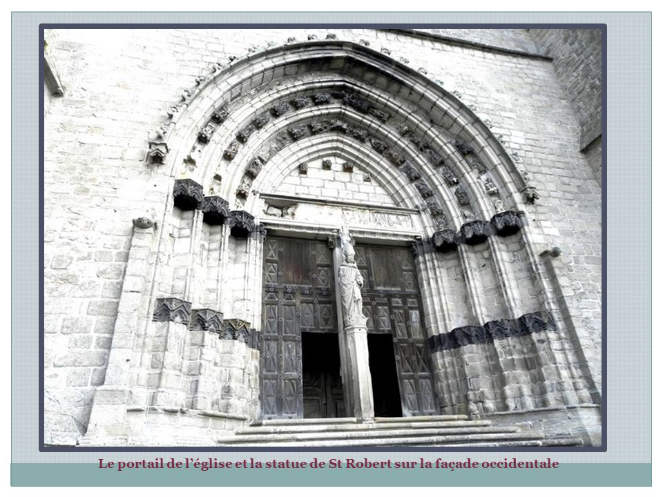 L'abbaye bénédictine de la Chaise-Dieu a été fondée en 104 par Robert de Turlande canonisé en 1070.