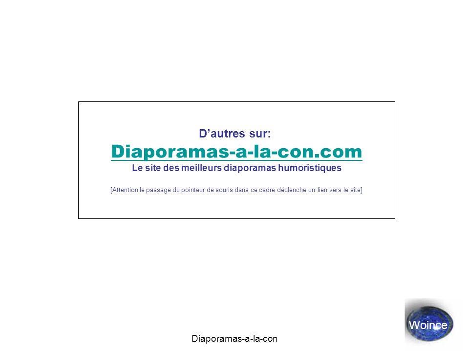 Diaporamas-a-la-con D'autres sur: Diaporamas-a-la-con.com Le site des meilleurs diaporamas humoristiques [Attention le passage du pointeur de souris d