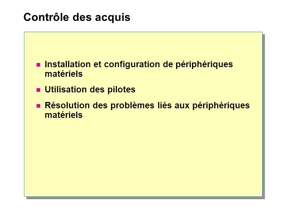 Contrôle des acquis Installation et configuration de périphériques matériels Utilisation des pilotes Résolution des problèmes liés aux périphériques m