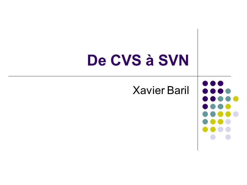 (C) Xavier Baril2 Plan Origine Apports de SVN Reprise des concepts CVS Quelques différences Conclusion
