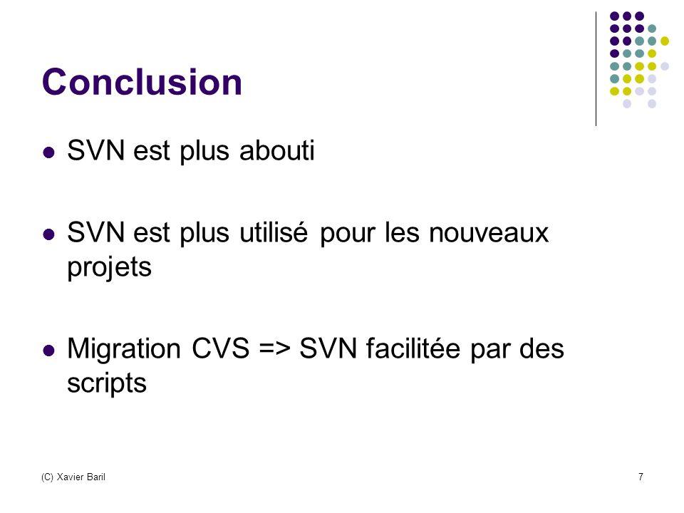 Conclusion SVN est plus abouti SVN est plus utilisé pour les nouveaux projets Migration CVS => SVN facilitée par des scripts (C) Xavier Baril7
