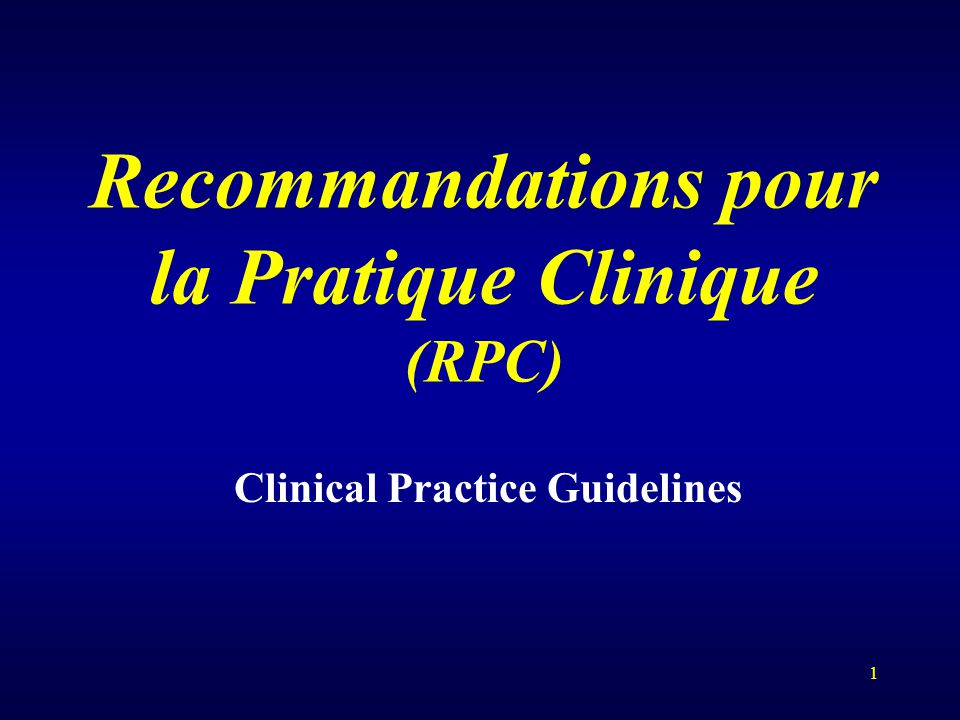 1 Recommandations pour la Pratique Clinique (RPC) Clinical Practice Guidelines