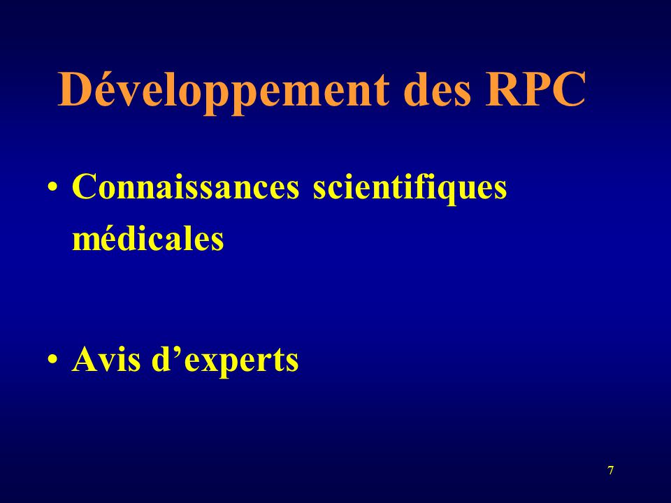 7 Développement des RPC Connaissances scientifiques médicales Avis d'experts