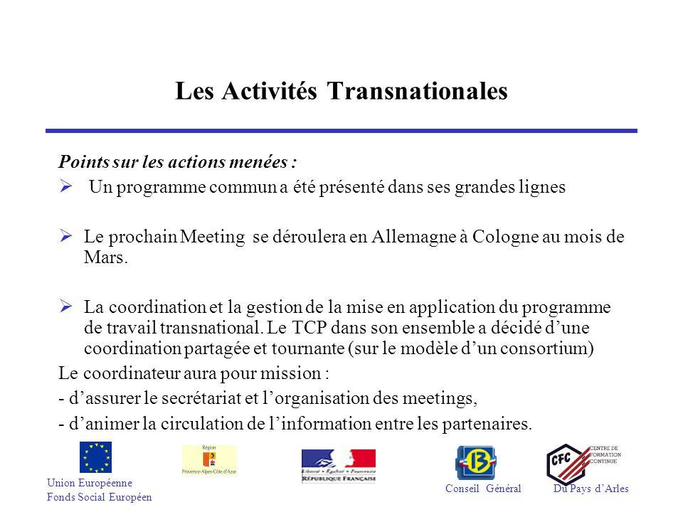 Union Européenne Fonds Social Européen Conseil GénéralDu Pays d'Arles Les Activités Transnationales Points sur les actions menées :  Un programme commun a été présenté dans ses grandes lignes  Le prochain Meeting se déroulera en Allemagne à Cologne au mois de Mars.