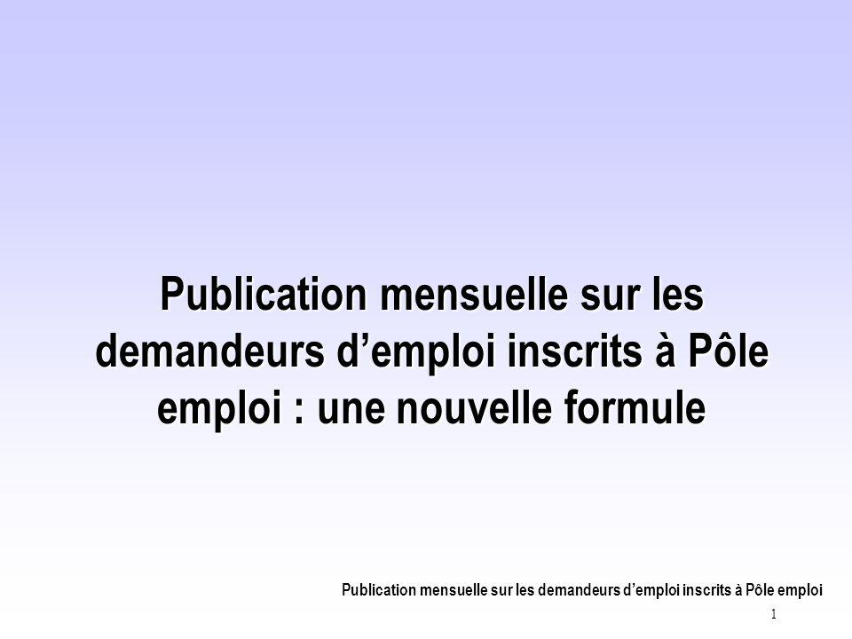 Publication mensuelle sur les demandeurs d'emploi inscrits à Pôle emploi 1 Publication mensuelle sur les demandeurs d'emploi inscrits à Pôle emploi : une nouvelle formule