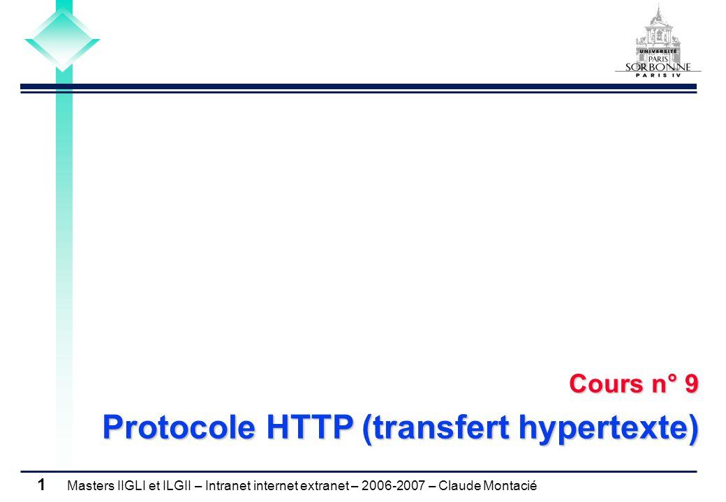 Masters IIGLI et ILGII – Intranet internet extranet – 2006-2007 – Claude Montacié 1 Cours n° 9 Protocole HTTP (transfert hypertexte)