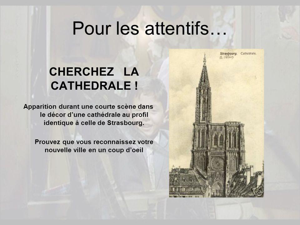 CHERCHEZ LA CATHEDRALE ! Apparition durant une courte scène dans le décor d'une cathédrale au profil identique à celle de Strasbourg. Prouvez que vous