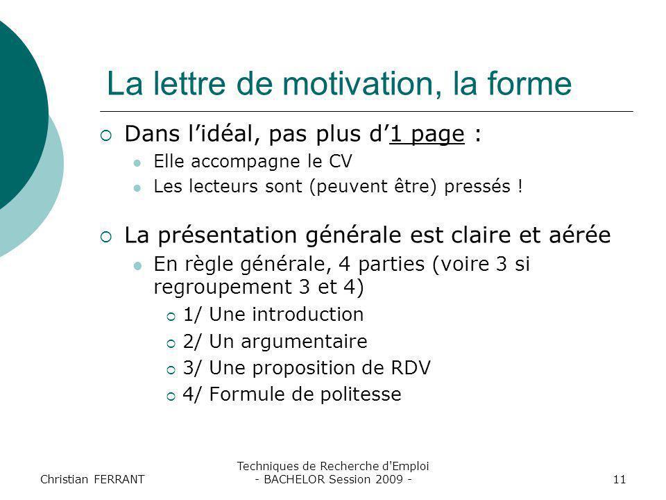 Christian FERRANT Techniques de Recherche d'Emploi - BACHELOR Session 2009 -11 La lettre de motivation, la forme  Dans l'idéal, pas plus d'1 page : E