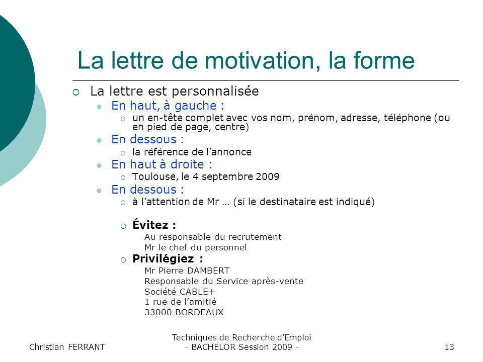 Christian FERRANT Techniques de Recherche d'Emploi - BACHELOR Session 2009 -13 La lettre de motivation, la forme  La lettre est personnalisée En haut