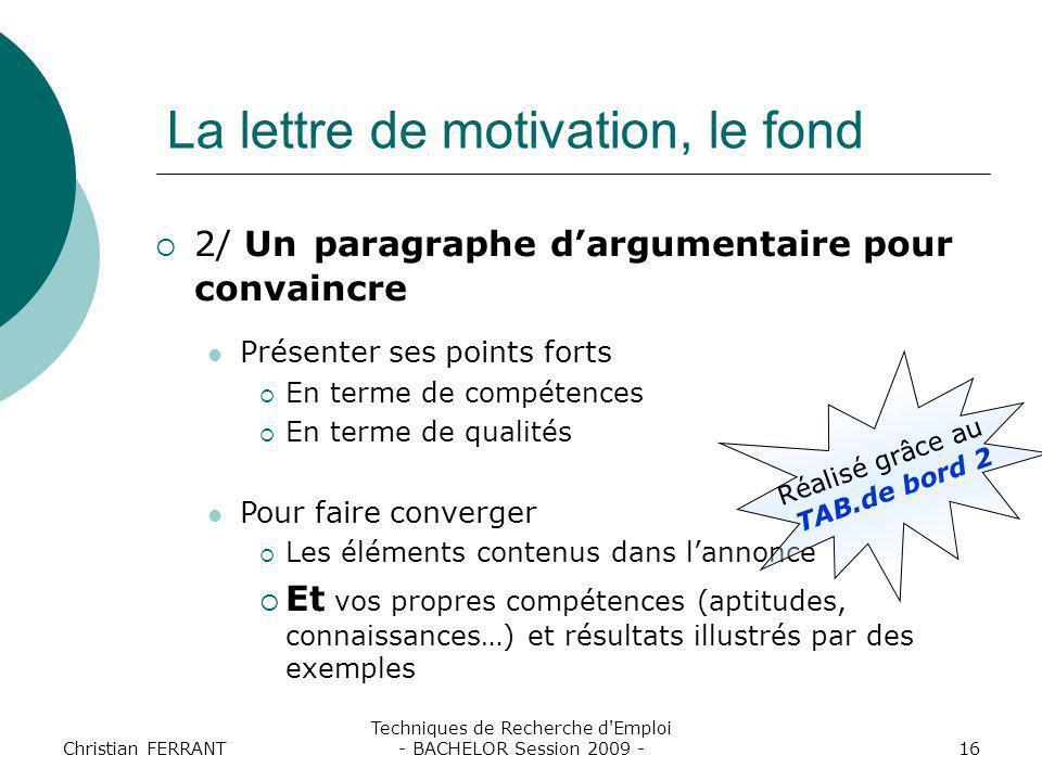 Christian FERRANT Techniques de Recherche d'Emploi - BACHELOR Session 2009 -16 La lettre de motivation, le fond  2/ Un paragraphe d'argumentaire pour