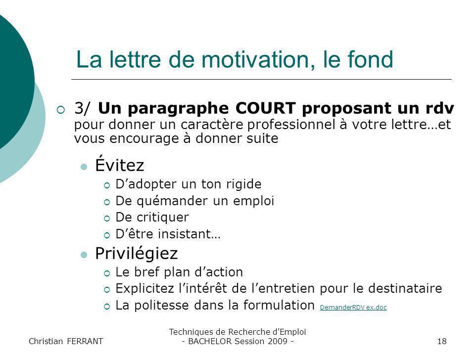 Christian FERRANT Techniques de Recherche d'Emploi - BACHELOR Session 2009 -18 La lettre de motivation, le fond  3/ Un paragraphe COURT proposant un