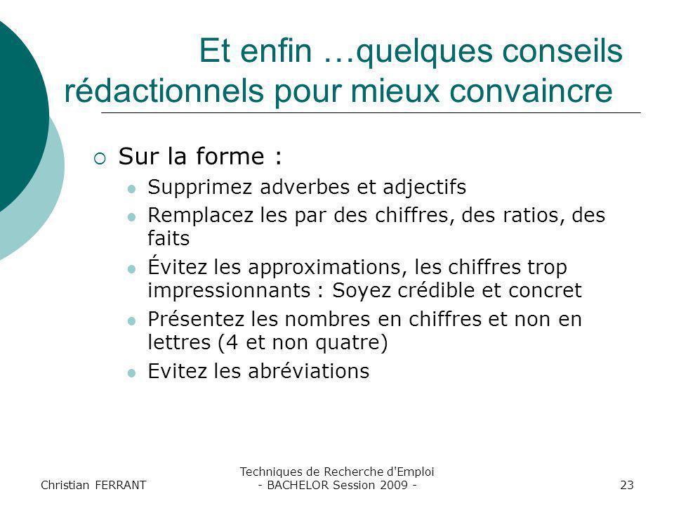 Christian FERRANT Techniques de Recherche d'Emploi - BACHELOR Session 2009 -23 Et enfin …quelques conseils rédactionnels pour mieux convaincre  Sur l