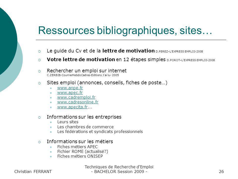 Christian FERRANT Techniques de Recherche d'Emploi - BACHELOR Session 2009 -26 Ressources bibliographiques, sites…  Le guide du Cv et de la lettre de